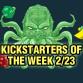 Kickstarters of the Week 2/23