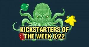 Kickstarters of the Week 6/22