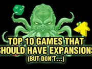 Top 10 Games That Should Have Expansions (but don't…)
