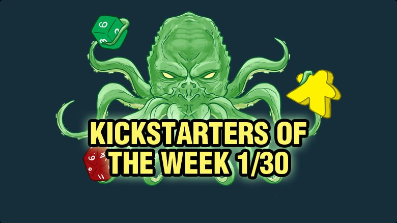 Kickstarters of the Week: 1/30