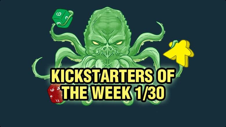 Kickstarters of the Week: 1/30