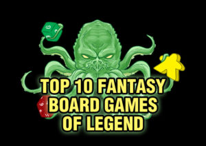 Top 10 Fantasy Board Games of Legend