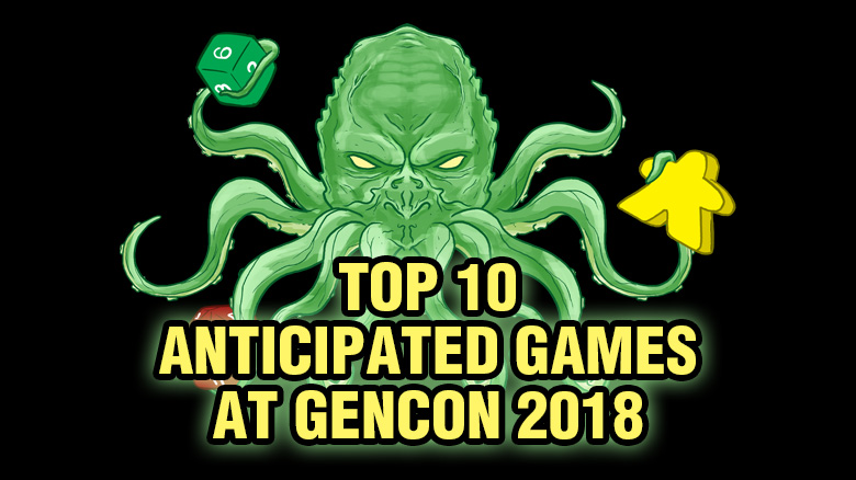 Anticipated Games of Gen Con 2018