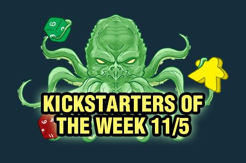 Kickstarters of the Week 11/5