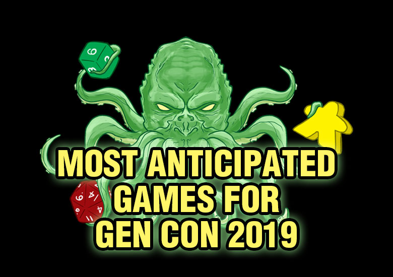 Most Anticipated for Gen Con 2019